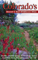 Colorado's Newest and Best Wildflower Hikes : Boulder, Breckenridge, Colorado Springs, Denver, Fort Collins, Rocky Mountain National Park, Vail - Pamela Irwin