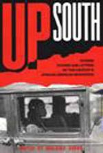 Up South : Stories, Studies, and Letters of This Century's African-American Migrations