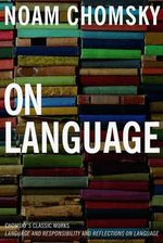 On Language : Chomsky's Classic Works, Language and Responsibility and Reflections on Language - Noam Chomsky