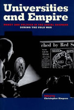 Universities and Empire : Money and Politics in the Social Sciences During the Cold War