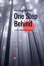 One Step Behind : Kurt Wallander Series : Book 7 - Henning Mankell