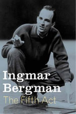 Fifth Act : Photography and Autobiography - Ingmar Bergman