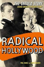 Radical Hollywood : The Untold Story Behind America's Favourite Movies - David Wagner