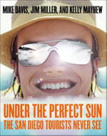 Under the Perfect Sun : The San Diego Tourists Never See - Mike Davis