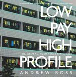 Low Pay, High Profile : The Global Push for Fair Labor - Andrew Ross