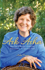 Ask Asha : Heartfelt Answers to Everyday Dilemmas on the Spiritual Path - Asha Praver