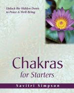 Chakras for Starters : Unlock the Hidden Doors to Peace & Well-Being - Savitri Simpson