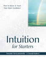 Intuition for Starters : How to Know and Trust Your Inner Guidance - Swami Kriyananda