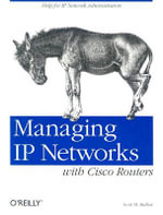 Managing IP Networks with Cisco Routers : Animal Ser. - Scott M. Ballew
