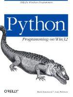 Python Programming on WIN32 : Help for Windows Programmers - Mark Hammond