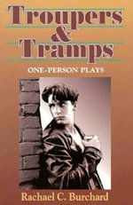 Troupers and Tramps : One-person Plays - Rachael C. Burchard