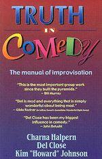 Truth in Comedy : Manual of Improvisation - Charna Halpern