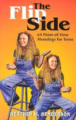 The Flip Side : 64 Point of View Monologues for Teens - Heather H. Henderson