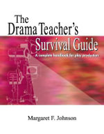 The Drama Teacher's Survival Guide : A Complete Toolkit for Theatre Arts - Margaret F. Johnson