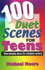100 Duet Scenes for Teens : One-Minute Duos for Student Actors - Michael Moore