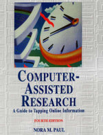 Computer-assisted Research : A Guide to Tapping Online Information - Nora M. Paul
