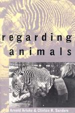 Regarding Animals - Arnold Arluke