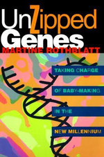 Unzipped Genes : Taking Charge of Baby-making in the New Millennium - Martine Rothblatt