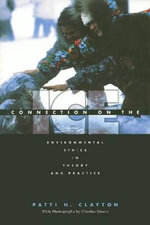 Connection on the Ice : Environmental Ethics in Theory and Practice - Patti H. Clayton