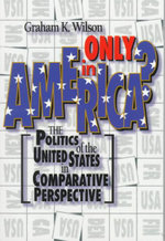 Only in America : Politics of the United States in Comparative Perspective - Graham K. Wilson