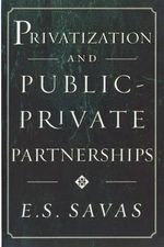 Privatization and Public-Private Partnerships - Emanuel S. Savas