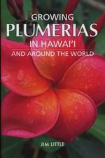Growing Plumerias in Hawaii and Around the World - Jim Little