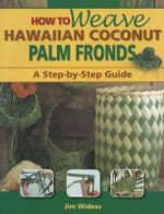 How to Weave Hawaiian Coconut Palm Fronds : A Step-By-Step Guide - Jim Widess