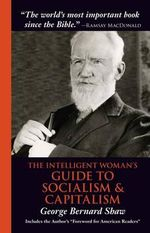 The Intelligent Woman's Guide to Socialism & Capitalism - George Bernard Shaw
