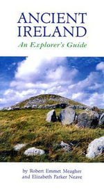 Ancient Ireland : An Explorer's Guide - Robert Emmet Meagher