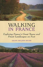 Walking in France : Exploring France's Great Towns and Finest Landscapes on Foot - Gillian Souter
