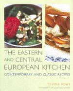 The Eastern and Central European Kitchen : Contemporary & Classic Recipes - Silvena Rowe