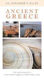 Ancient Greece : An Explorer's Guide - Robert Emmet Meagher