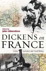 Dickens on France : Fiction, Journalism, and Travel