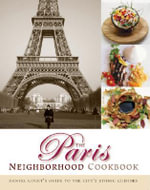 The Paris Neighborhood Cookbook : Danyel Couet's Guide to the City's Ethnic Cuisines - Danyel Couet