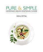 Pure & Simple : Homemade Indian Vegetarian Cuisine - Vidhu Mittal