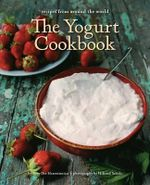 The Yogurt Cookbook : Recipes from Around the World - Arto Der Haroutunian