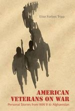 American Veterans on War : Personal Stories from WWII to Afghanistan - Elise Forbes Tripp