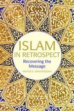 Islam in Retrospect : What Happened to the Message? - Maher S. Mahmassani