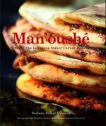 Man'oushe : Inside the Lebanese Street Corner Bakery - Barbara Abdeni Massaad