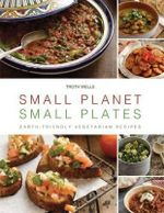 Small Planet, Small Plates : Earth-Friendly Vegetarian Recipes - Troth Wells