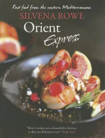 Orient Express : Fast Food from the Eastern Mediterranean - Silvena Rowe