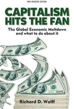 Capitalsm Hits the Fan : The Global Economic Meltdown and What to Do About it - Richard D. Wolff