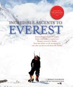 Incredible Ascents to Everest : Celebrating 60 Years of the First Successful Ascent - Sumati Nagrath