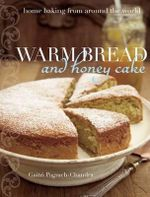 Warm Bread and Honey Cake : Home Baking from Around the World - Gaitri Pagrach-Chandra