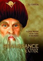 Renaissance Emir : A Druze Warlord at the Court of the Medici - T J Gorton