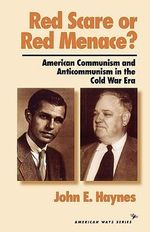 Red Scare or Red Menance? : American Communism and Anticommunism in the Cold War Era - John Earl Haynes