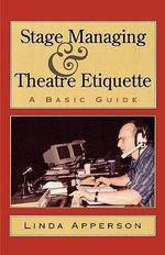 Stage Managing and Theatre Etiquette : A Basic Guide - Linda Apperson