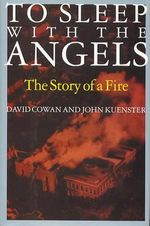 To Sleep with the Angels : The Story of a Fire - David Cowan