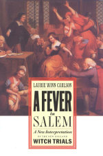 A Fever in Salem : A New Interpretation of the New England Witch Trials - Laurie Winn Carlson