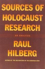 Sources of Holocaust Research : An Analysis / Raul Hilberg. - Raul Hilberg